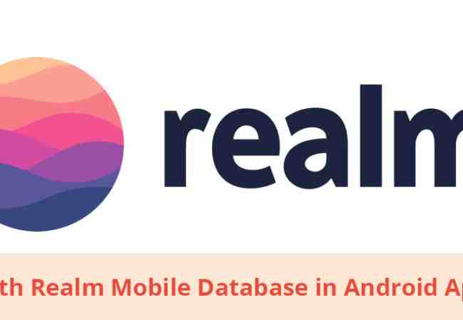Working with Realm Mobile Database in Android App Projects | Anubavam