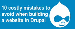 10 costly mistakes to avoid when building a website in Drupal